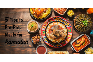 5 Tips to Pre-Prep Meals for Ramadan