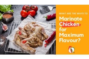 What are the ways to marinate chicken for maximum flavour?