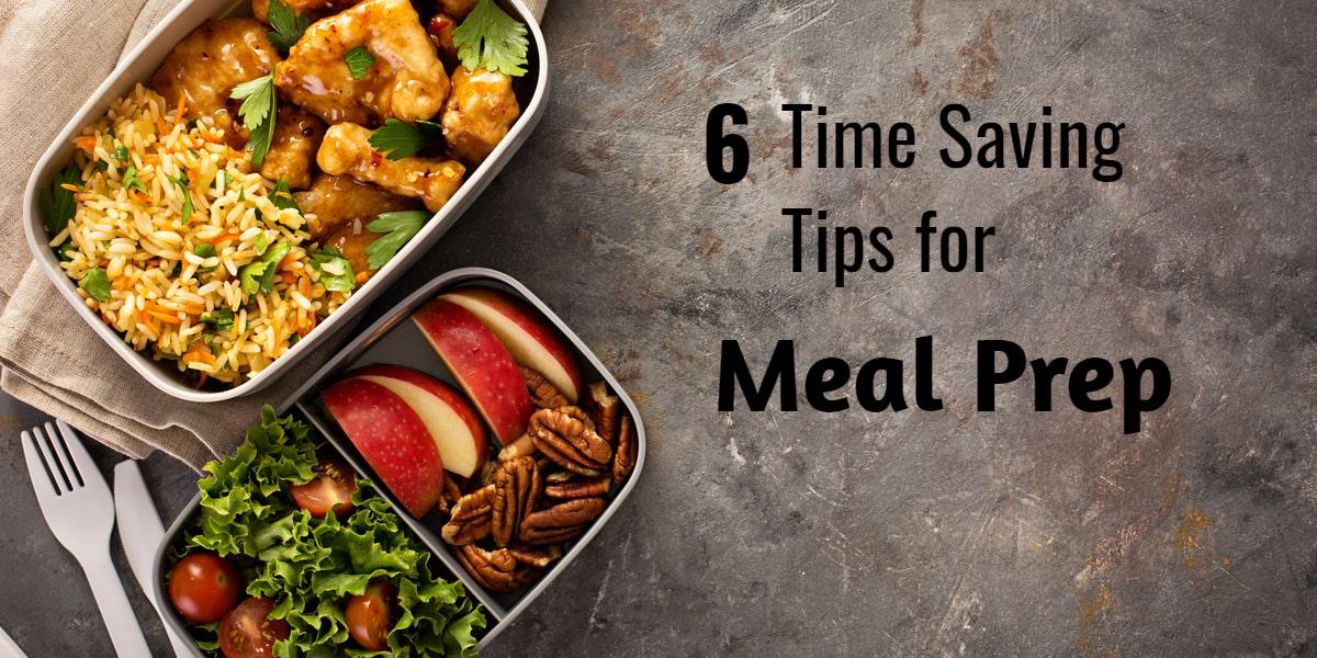 6 Time Saving Tips for Meal Prep