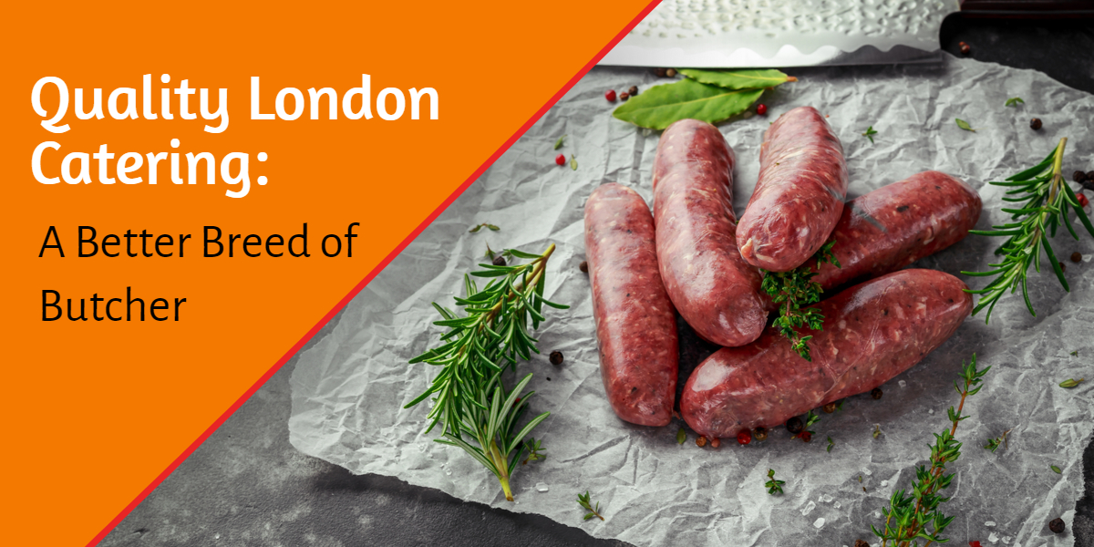 Quality London Catering:  A Better Breed of Butcher