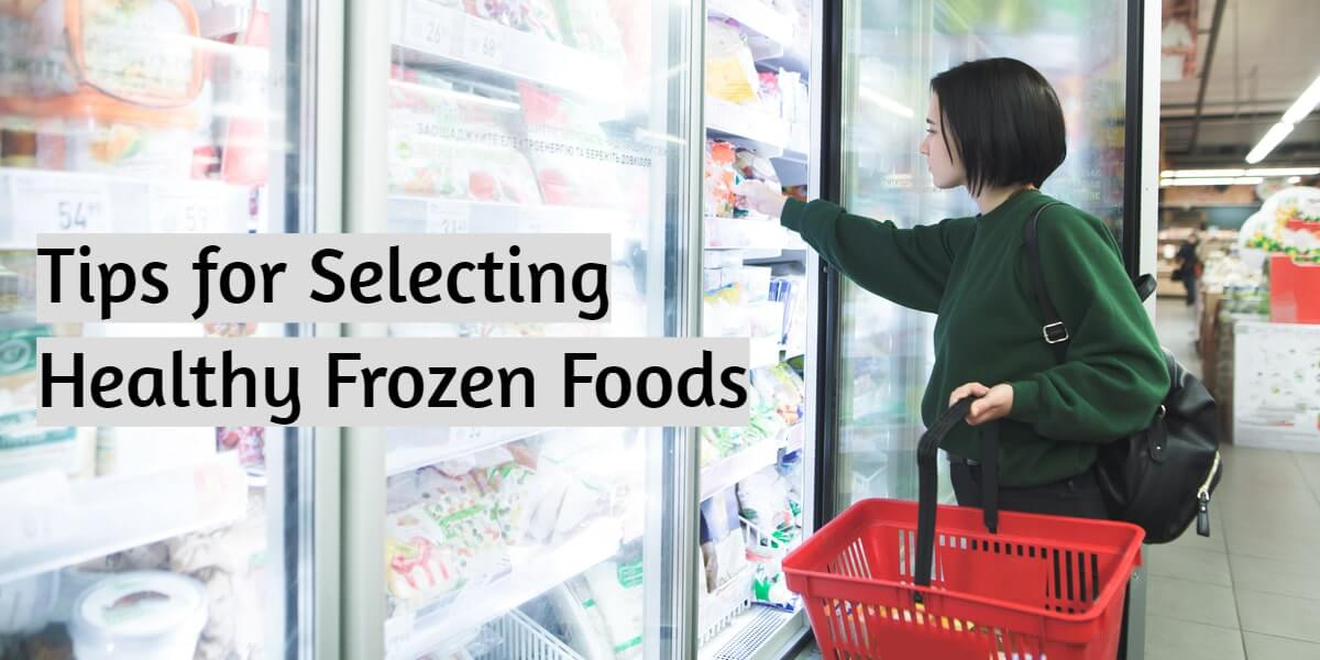 Tips for Selecting Healthy Frozen Foods